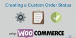 Sell using WordPress Custom WooCommerce Order Status