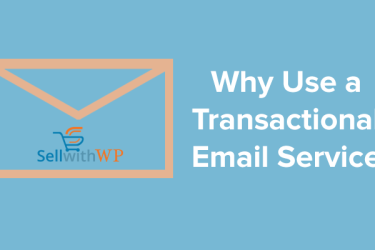Sell with WP | Why Use Transactional Email Services for eCommerce