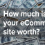 How much is your eCommerce site worth?