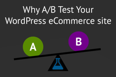 Why A/B Test WordPress eCommerce sites