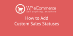 Add custom sales status to WP eCommerce
