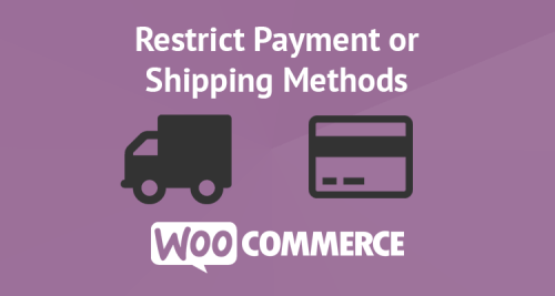 Restrict payment and shipping methods in woocommerce