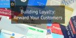 Build Customer Loyalty