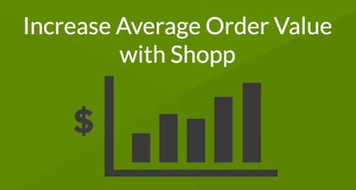 Increase average order value Shopp
